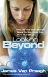 Looking Beyond: How To Use Your Psychic Talent To Get What You Want: How to Use Your Psychic Talent to Get What You Want Out of Life by Van Praagh, James (2003) Paperback