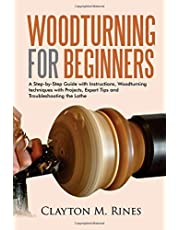 Woodturning for Beginners: A Step-by-Step Guide with Instructions, Woodturning techniques with Projects, Expert Tips and Troubleshooting the Lathe