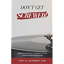 Don't Get Screwed! How to Protect Yourself as an Independent Musician