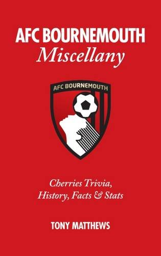 AFC Bournemouth Miscellany: Cherries Trivia, History, Facts and Stats