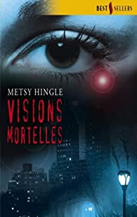 Visions mortelles par Metsy Hingle