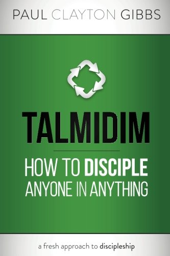 Talmidim: How to Disciple Anyone in Anything (Ancient Trilogy)