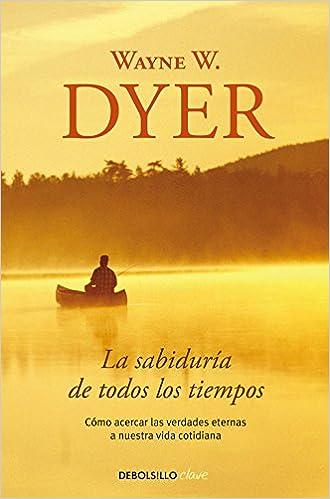 La sabiduría de todos los tiempos / Wisdom of the Ages: Cómo acercar las verdades eternas a nuestra vida cotidiana / 60 Days to Enlightenment (Spanish Edition)