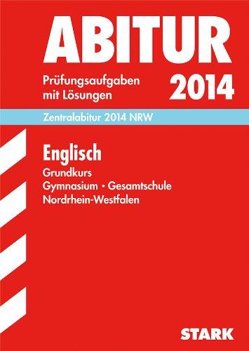 Abitur-Prüfungsaufgaben Gymnasium/Gesamtschule NRW / Zentralabitur Englisch Grundkurs 2014: Prüfungsaufgaben mit Lösungen