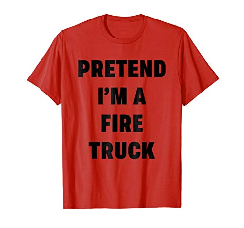 Pretend Im A Fire Truck Costume Shirt Halloween Idea Lazy -