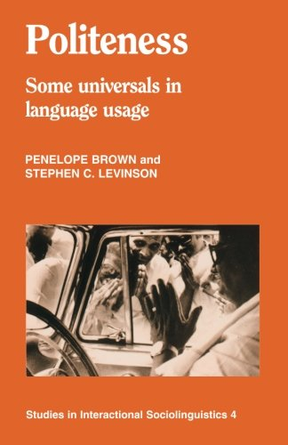 Politeness: Some Universals in Language Usage (Studies in Interactional Sociolinguistics 4)