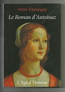 Le roman d'Antoinaz ou Les faux-frères : roman, Faussigny, Anne