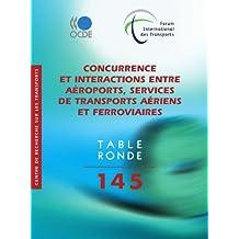 Concurrence et interactions entre aéroports, services de transports aériens et ferroviaires (Tables rondes cemt t. 145) (French Edition)