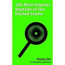 Focus On: 100 Most Popular Reptiles of the United States: Agkistrodon Piscivorus, Garter Snake, American Alligator, Gila Monster, American Crocodile, Leatherback ... Turtle, Common snapping Turtle, etc.