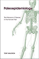Paleoepidemiology: The Measure of Disease in the Human Past (Ucl Institute of Archaeology Publications) (University College London Institute of Archaeology Publications)