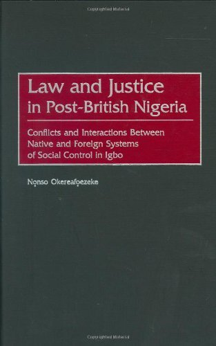 Download Law and Justice in Post-British Nigeria: Conflicts and Interactions Between Native and Foreign Systems of Social Control in Igbo (Contributions in Comparative Colonial Studies) Pdf
