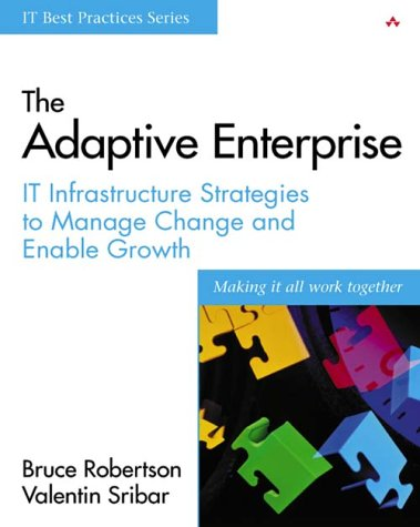 The Adaptive Enterprise: IT Infrastructure Strategies to Manage Change and Enable Growth (IT Best Practices)