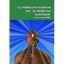 La médecine moderne par la médecine quantique: Passez du mental à l'esprit du surmental (French Edition)