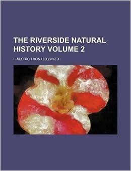 The Riverside natural history Volume 2