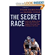 SECRET RACE {The Secret Race}: Inside the Hidden World of the Tour de France: Doping, Cover-ups, and Winning at All Costs by Tyler Hamilton and Daniel Coyle (Sep 5, 2012)