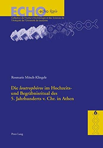 Die loutrophros im Hochzeits- und Begrbnisritual des 5. Jahrhunderts v. Chr. in Athen (ECHO) (German Edition)