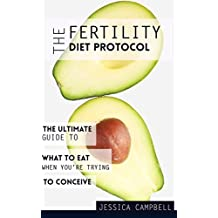 The Fertility Diet Protocol: The Ultimate Guide to What to Eat When You're Trying to Conceive (Healthy Gut Healthy Mind)