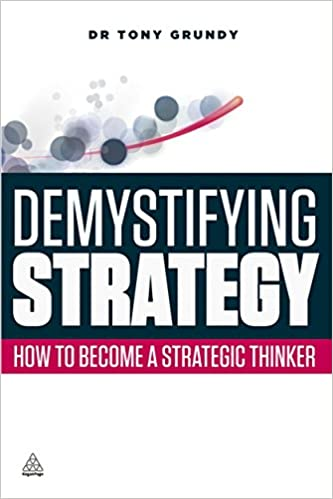 Amazon Com Demystifying Strategy How To Become A Strategic Thinker 9780749465681 Grundy Tony Books