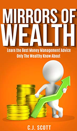 Mirrors of Wealth: Learn the Best Money Management Advice  Only the Wealthy Know About (The Fool & His Wealth Series Book 3) (Best Stock App For Beginners)