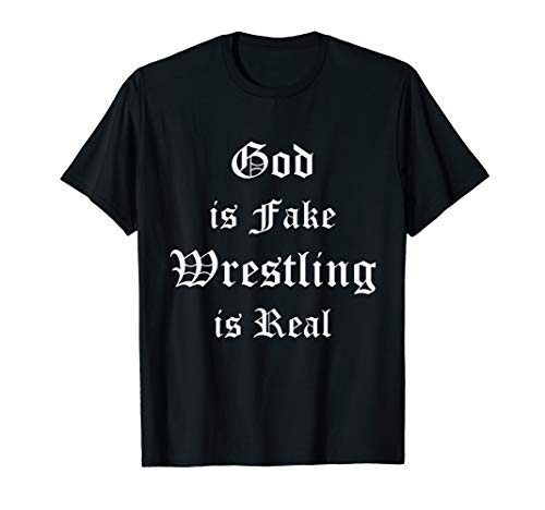 Atheist God is Fake Wrestling is Real Gothic Style Gift T-Shirt