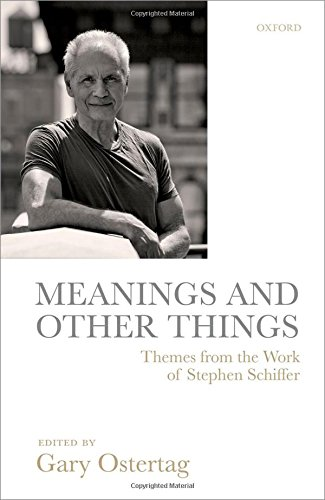 Meanings and Other Things: Themes from the Work of Stephen Schiffer