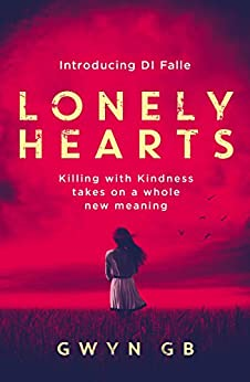 Lonely Hearts: Killing with Kindness takes on a whole new meaning (DI Falle) by [GB, Gwyn]