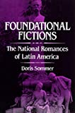 Foundational Fictions: The National Romances of Latin America (Volume 8) (Latin American Literature and Culture)