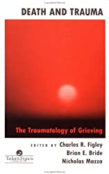 Death And Trauma: The Traumatology Of Grieving