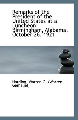 Download Remarks of the President of the United States at a Luncheon, Birmingham, Alabama, October 26, 1921 pdf epub