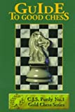 Guide to Good Chess (C.J.S. Purdy Gold Chess Series)