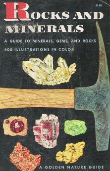 Rocks and Minerals: A Guide of Familiar Minerals, Gems, Ores, and Rocks (A Golden Nature Guide)