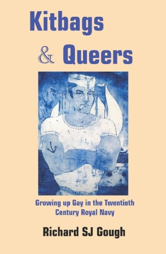 Read Online Kitbags & Queers Growing up Gay in the Twentieth Century Royal Navy PDF