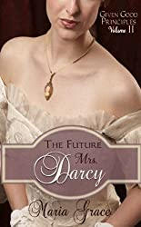 The Future Mrs. Darcy (Given Good Principles Book 2)