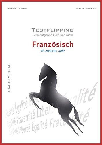 Testflipping. Französisch im zweiten Jahr. Das Schulaufgabenbuch. Schulaufgaben, Exen & mehr: von der Autorin des ultimativen Probenbuchs