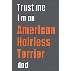 Trust me I'm an American Hairless Terrier dad: For American Hairless Terrier Dog Dad 26