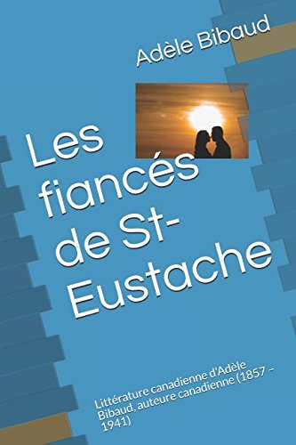 Les fiancés de St-Eustache: Littérature canadienne d'Adèle Bibaud, auteure canadienne (1857 – 1941) (French Edition)