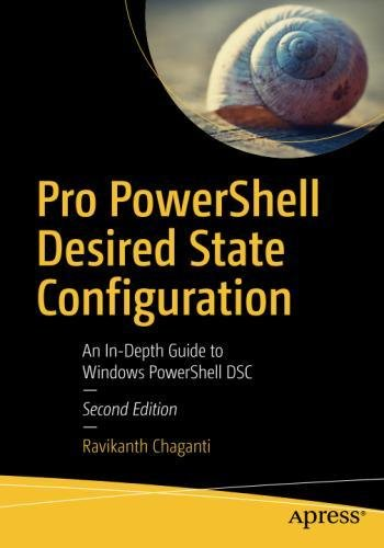 Pro PowerShell Desired State Configuration: An In-Depth Guide to Windows PowerShell DSC by Apress