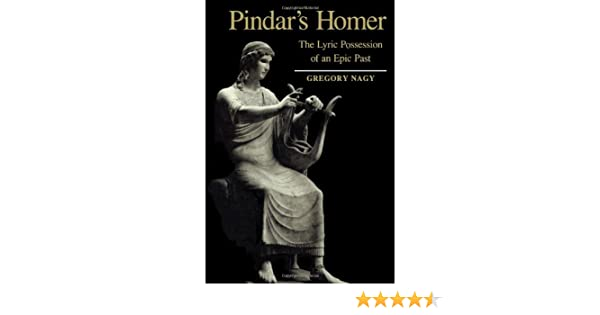 Pindar's Homer: The Lyric Possession of An Epic Past