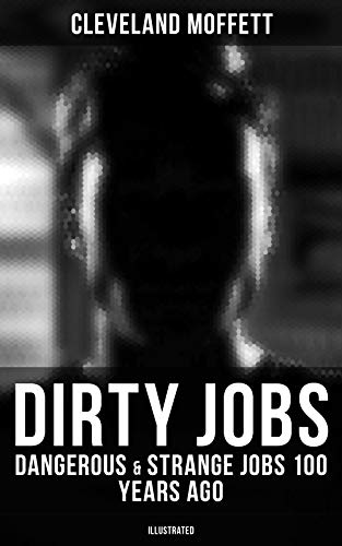 Dirty Jobs: Dangerous & Strange Jobs 100 Years Ago (Illustrated)
