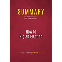 Summary: How to Rig an Election: Review and Analysis of Allen Raymond's Book