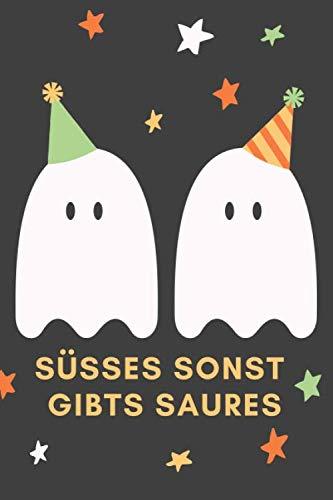 Süsses sonst gibts Saures: Das 120 Seiten linierte Notizbuch ca. A5 Format. Das perfekte Geschenk für alle Halloween Fans, wenn es nichts Süßes oder Saures sein soll. (German -