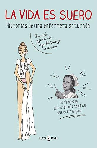 La vida es suero: Historias de una enfermera saturada (Spanish Edition) by [