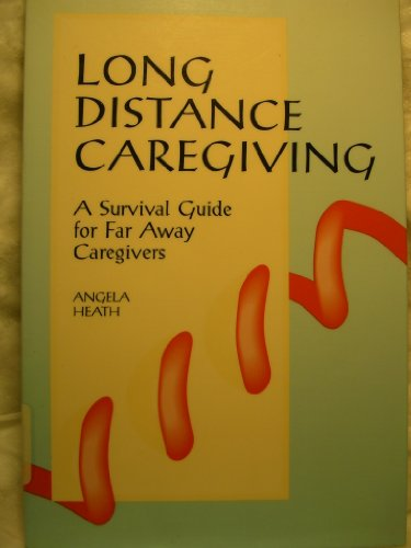 Long Distance Caregiving: A Survival Guide for Far Away Caregivers