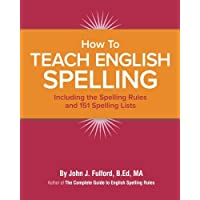 How to Teach English Spelling: Including the Spelling Rules and 151 Spelling Lists