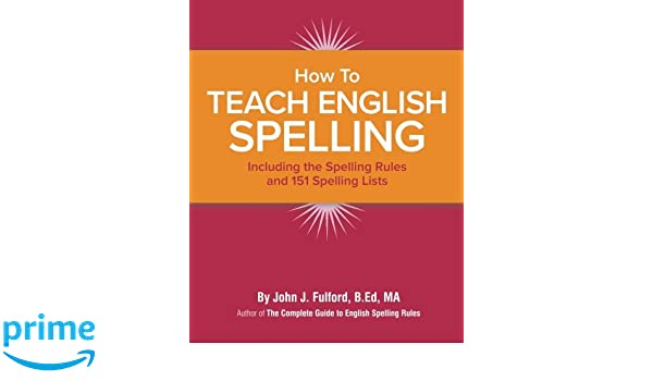 How to Teach English Spelling: Including The Spelling Rules and 151 ...