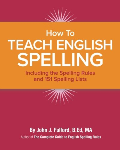 Download How to Teach English Spelling: Including The Spelling Rules and 151 Spelling Lists pdf