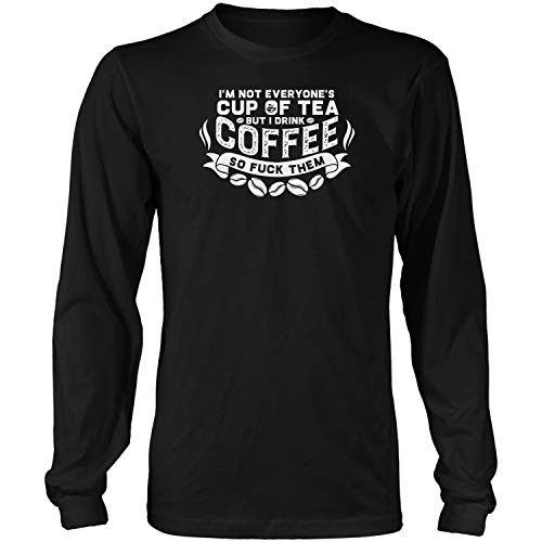 Not Everyone's Cup of Tea But I Drink Coffee - Gag Gifts Fo Long Sleeve T-Shirt