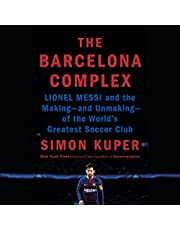 The Barcelona Complex: Lionel Messi and the Making - and Unmaking - of the World's Greatest Soccer Club