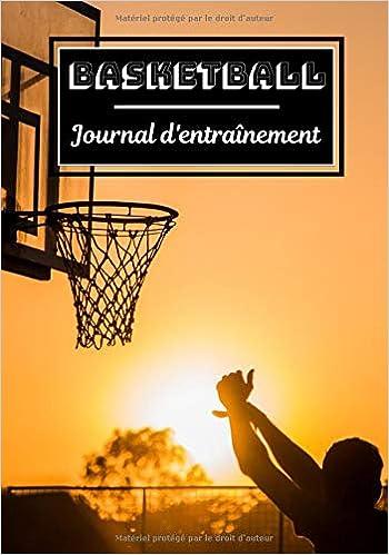 Basketball Journal D Entrainement Planifiez Vos Entrainements En Avance Exercice Commentaire Et Objectif Pour Chaque Session D Entrainement Passionnee De Sport Basketball French Edition Edition Pro Basket Exercice 9798631590786 Amazon