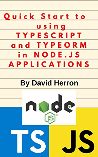 Quick Start to using Typescript and TypeORM in Node.js web applications (Node Js Web Development By David Herron)